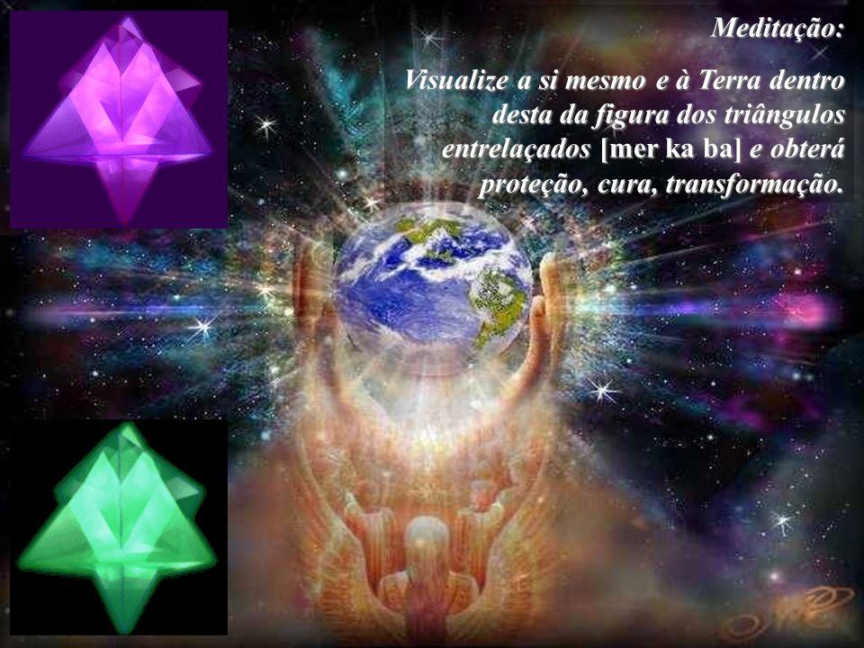 Meditação: Visualize a si mesmo e à Terra dentro desta da figura dos triângulos entrelaçados [mer ka ba] e obterá proteção, cura, transformação.